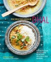 The Delicious Book Of Dhal: Comforting Vegan And Vegetarian Recipes Made With Lentils, Peas And…
