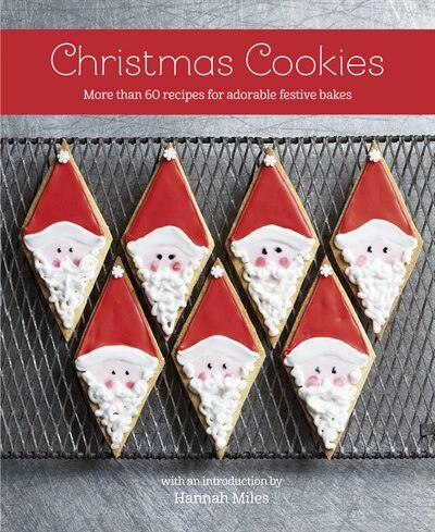 Christmas Cookies: More Than 60 Recipes For Adorable Festive Bakes by Hannah Miles