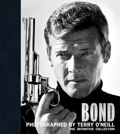 Bond: Photographed By Terry O'neill: The Definitive Collection by Terry O'neill
