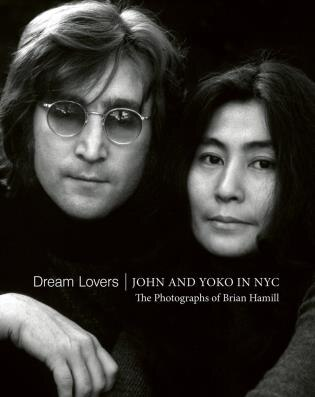 Dream Lovers: John And Yoko In Nyc: The Photographs Of Brian Hamill by Alec Baldwin