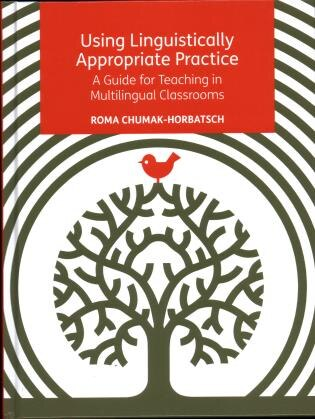 Using Linguistically Appropriate Practice: A Guide For Teaching In Multilingual Classrooms by Roma Chumak-horbatsch