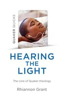 Quaker Quicks - Hearing The Light: The Core Of Quaker Theology