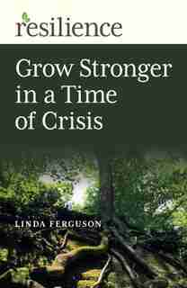 Grow Stronger In A Time Of Crisis: Grow Stronger In A Time Of Crisis by Linda Ferguson