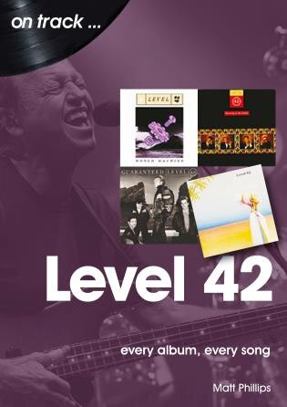 Level 42: Every Album, Every Song by Matt Phillips
