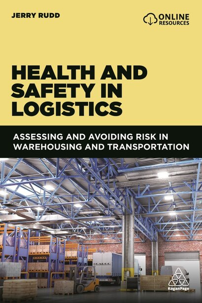 Health And Safety In Logistics: Assessing And Avoiding Risk In Warehousing And Transportation by Jerry Rudd