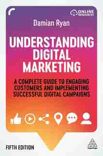 Understanding Digital Marketing: A Complete Guide To Engaging Customers And Implementing Successful Digital Campaigns by Damian Ryan