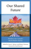 Our Shared Future: Windows Into Canada's Reconciliation Journey