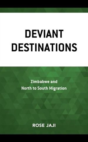 Deviant Destinations: Zimbabwe And North To South Migration by Rose Jaji