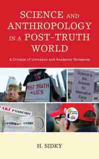 Science And Anthropology In A Post-truth World: A Critique Of Unreason And Academic Nonsense by H. Sidky