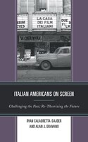 Italian Americans On Screen: Challenging The Past, Re-theorizing The Future