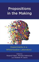 Propositions In The Making: Experiments In A Whiteheadian Laboratory