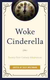 Woke Cinderella: Twenty-first-century Adaptations by Suzy Woltmann