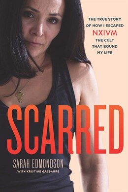 Book Scarred: The True Story Of How I Escaped Nxivm, The Cult That Bound My Life by Sarah Edmondson