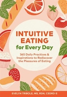Intuitive Eating For Every Day: 365 Daily Practices & Inspirations To Rediscover The Pleasures Of…