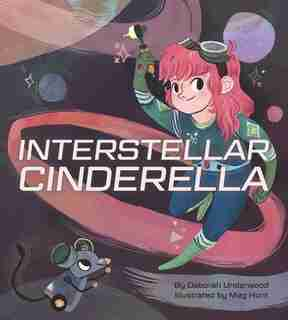 Interstellar Cinderella (international Pb) by Deborah Underwood