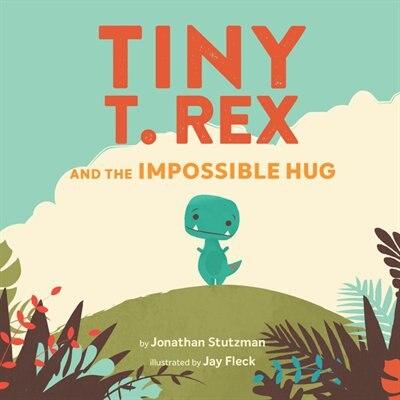 Tiny T. Rex And The Impossible Hug (international Pb) de Jonathan Stutzman