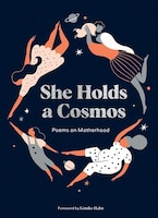 She Holds A Cosmos: Poems On Motherhood