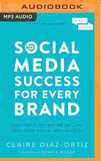 Social Media Success For Every Brand: The Five Storybrand Pillars That Turn Posts Into Profits de Claire Diaz-ortiz