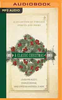 A Classic Christmas: A Collection Of Timeless Stories And Poems by Louisa May Alcott