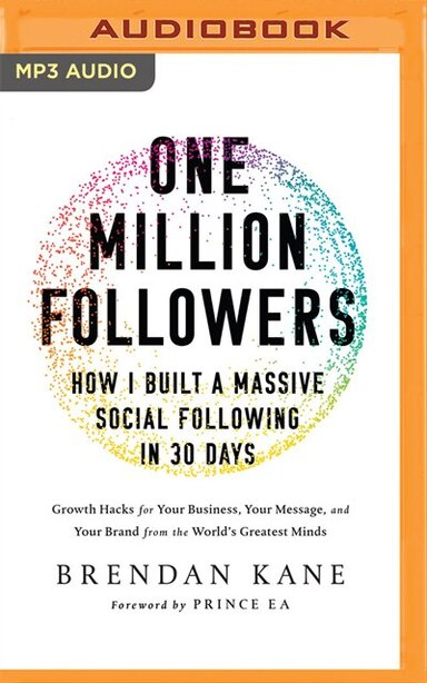 One Million Followers: How I Built A Massive Social Following In 30 Days: Growth Hacks For Your Business, Your Message, And Your Brand From The World's Greatest Minds de Brendan Kane