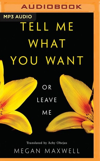 Tell Me What You Want-or Leave Me by Megan Maxwell