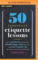 50 Essential Etiquette Lessons: How To Eat Lunch With Your Boss, Handle Happy Hour Like A Pro, And…
