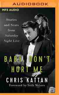 Baby, Don't Hurt Me: Stories And Scars From Saturday Night Live by Chris Kattan