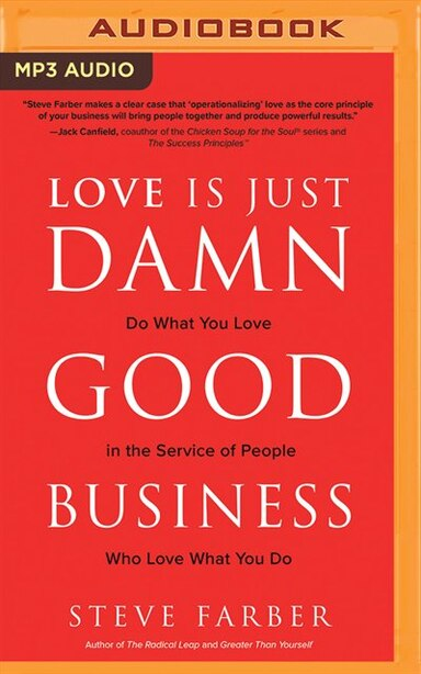 Love Is Just Damn Good Business: Do What You Love In The Service Of People Who Love What You Do by Steve Farber