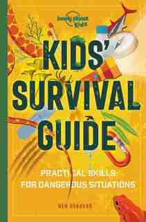 Lonely Planet Kids' Survival Guide 1st Ed.: Practical Skills For Intense Situations by Lonely Planet Lonely Planet Kids