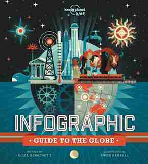 Lonely Planet Infographic Guide To The Globe 1st Ed. by Lonely Planet Lonely Planet Kids