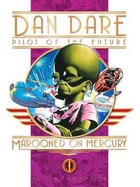 Classic Dan Dare: Marooned on Mercury: Marooned on Mercury