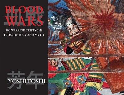 Blood Wars: 100 Warrior Triptychs From History And Myth by Tsukioka Yoshitoshi