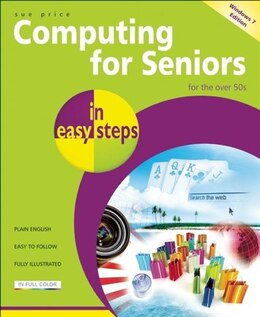 Book Computing For Seniors In Easy Steps - Windows 7 Edition by Sue Price