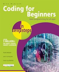 Coding For Beginners In Easy Steps: Basic Programming For All Ages