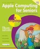 Apple Computing For Seniors In Easy Steps: Covers Os X El Capitan And Ios 9