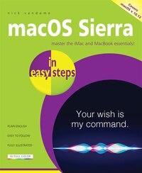 Macos Sierra In Easy Steps: Covers Os X 10.12