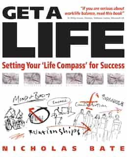 Get a Life: Setting your 'Life Compass' for Success by Nicholas Bate