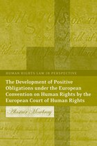 The Development Of Positive Obligations Under The European Convention On Human Rights By The…