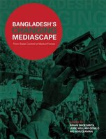 Bangladesh?s Changing Mediascape: From State Control to Market Forces