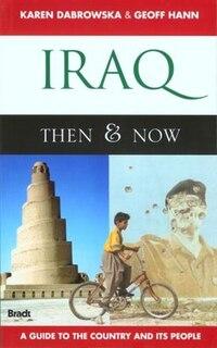 Iraq: Then & Now: The Ancient Sites & Iraqi Kurdistan