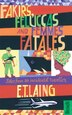 Fakirs, Feluccas and Femmes Fatales: Tales from an Incidental Traveller by E T Laing