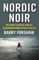 Nordic Noir: The Pocket Essential Guide to Scandinavian Crime Fiction, Film and TV