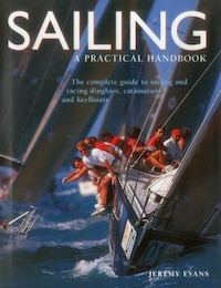 Sailing: A Practical Handbook: The Complete Guide To Sailing And Racing Dinghies, Catamarans And…