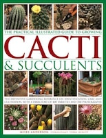 The Practical Illustrated Guide To Growing Cacti & Succulents: The Definitive Gardening Reference…