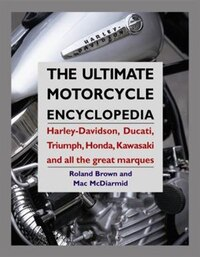The Ultimate Motorcycle Encyclopedia: Harley-davidson, Ducati, Triumph, Honda, Kawasaki And All The…