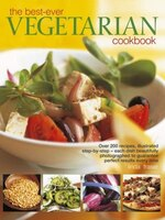 The Best-ever Vegetarian Cookbook: Over 200 Recipes, Illustrated Step-by-step - Each Dish…