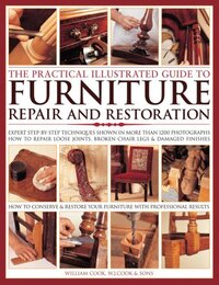 The Practical Illustrated Guide To Furniture Repair And Restoration: Expert Step-by-step Techniques…