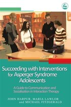 Succeeding with Interventions for Asperger Syndrome Adolescents: A Guide to Communication and…