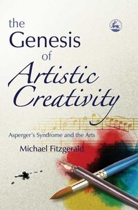 The Genesis of Artistic Creativity: Aspergers Syndrome and the Arts