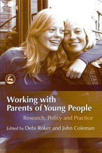 Working With Parents Of Young People: Research, Policy and Practice by Amanda Holt